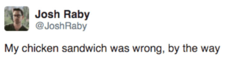 Text - Josh Raby @JoshRaby My chicken sandwich was wrong, by the way