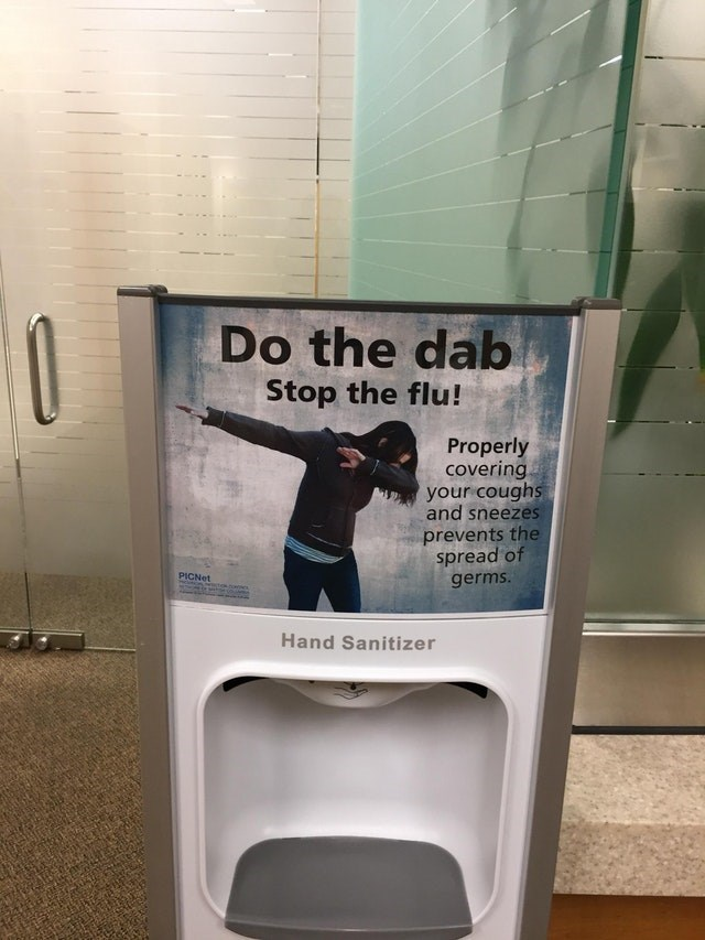 Toilet - Do the dab Stop the flu! Properly covering your coughs and sneezes prevents the spread of PICNet germs Hand Sanitizer