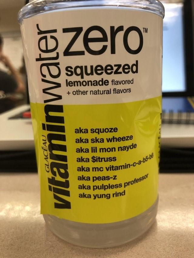 Yellow - Ozero TM squeezed lemonade flavored +other natural flavors aka squoze aka ska wheeze aka lil mon nayde aka $itruss aka mc vitamin-c-a-b5-b6 aka peas-z aka pulpless professor aka yung rind vitaminwater GLACEAU