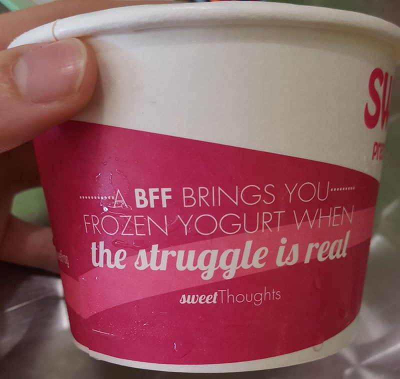 Material property - SU Ph BFF BRINGS YOU FROZEN YOGURT WHEN the struggle is real sweet Thoughts