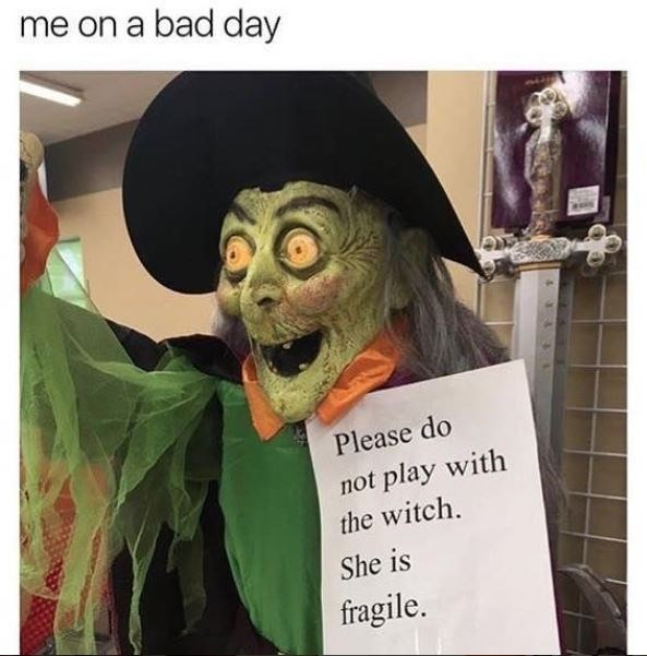 Head - me on a bad day Please do not play with the witch. She is fragile.