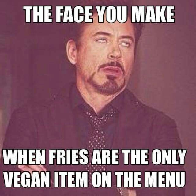 Photo caption - THE FACE YOU MAKE WHEN FRIES ARE THE ONLY VEGAN ITEM ON THE MENU