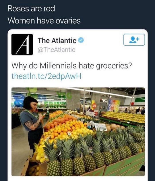 Pineapple - Roses are red Women have ovaries The Atlantic @TheAtlantic Why do Millennials hate groceries? theatIn.tc/2edpAwH