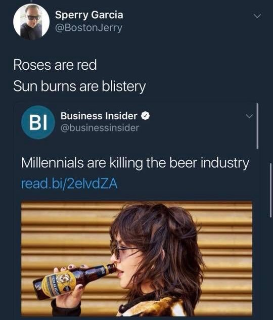 """Tweet that reads, """"Roses are red, sun burns are blistery, Millennials are killing the beer industry"""""""