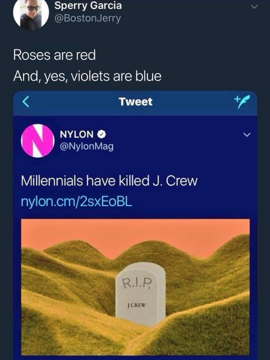Text - Sperry Garcia @BostonJerry Roses are red And, yes, violets are blue Tweet NYLON @NylonMag Millennials have killed J. Crew nylon.cm/2sxEoBL R.I.P JCREW