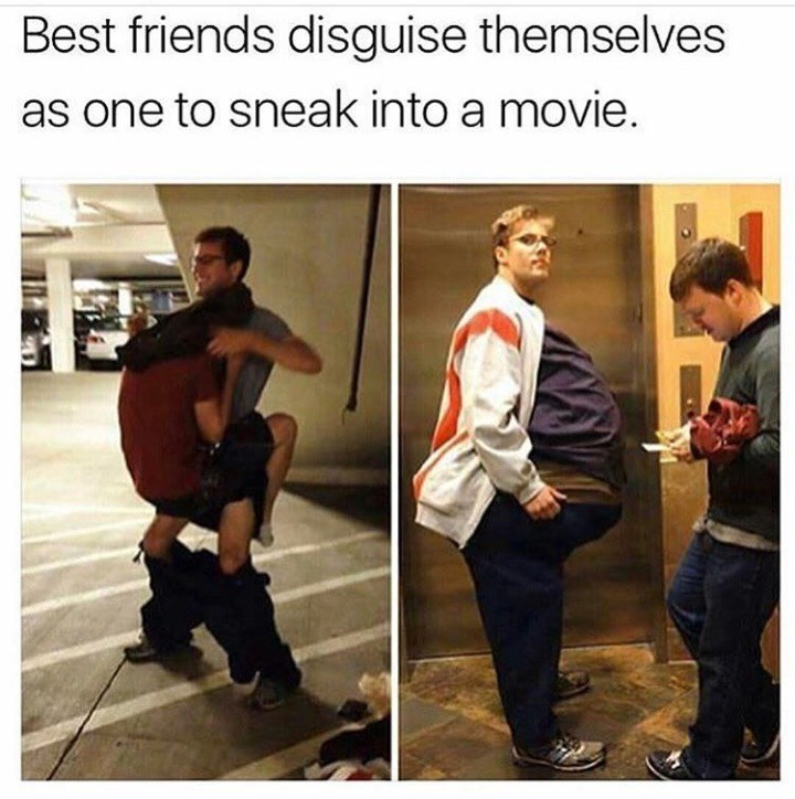 Human - Best friends disguise themselves as one to sneak into a movie.