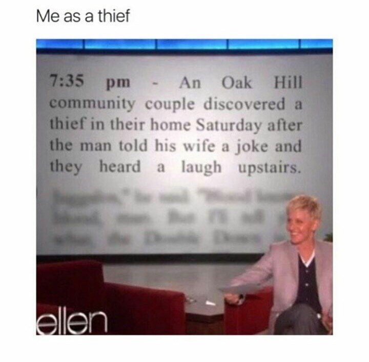 Text - Me as a thief 7:35 pm community couple discovered a thief in their home Saturday after the man told his wife a joke and they heard a laugh upstairs. An Oak Hill ellen