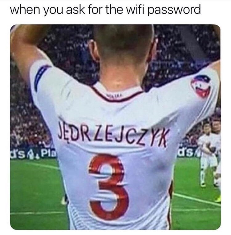 "Caption that reads, ""When you ask for the wifi password"" above a pic of a soccer player with a very long Polish last name"