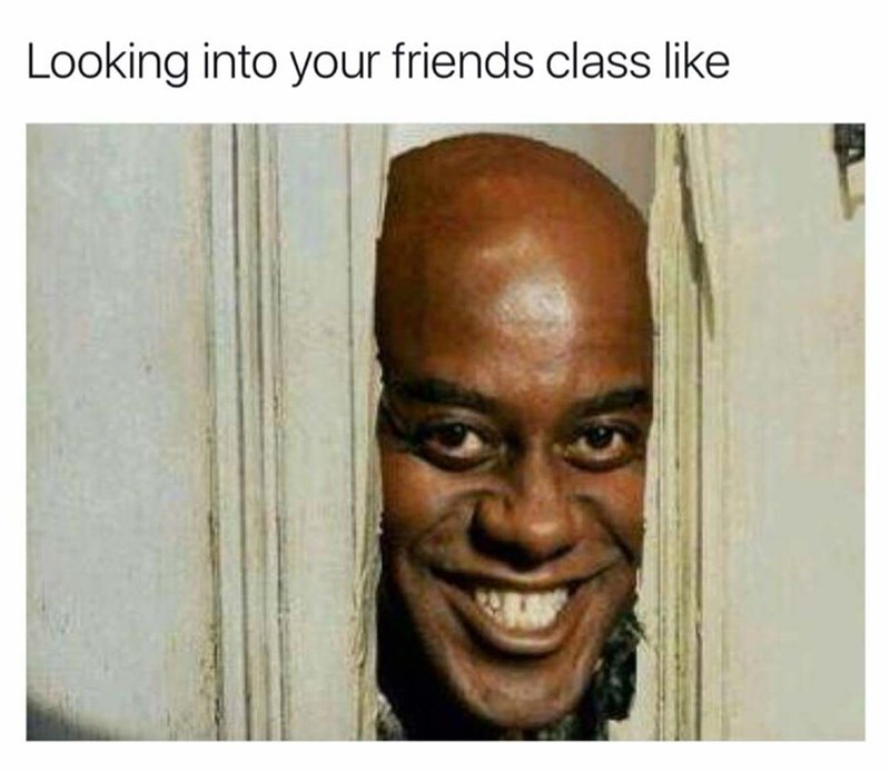 meme about peeking into classrooms that your friends are in