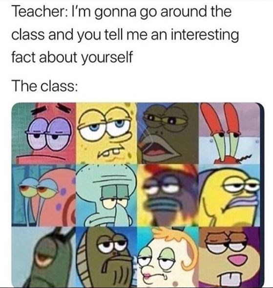 spongebob meme about hating when the teacher asks everyone to talk about themselves