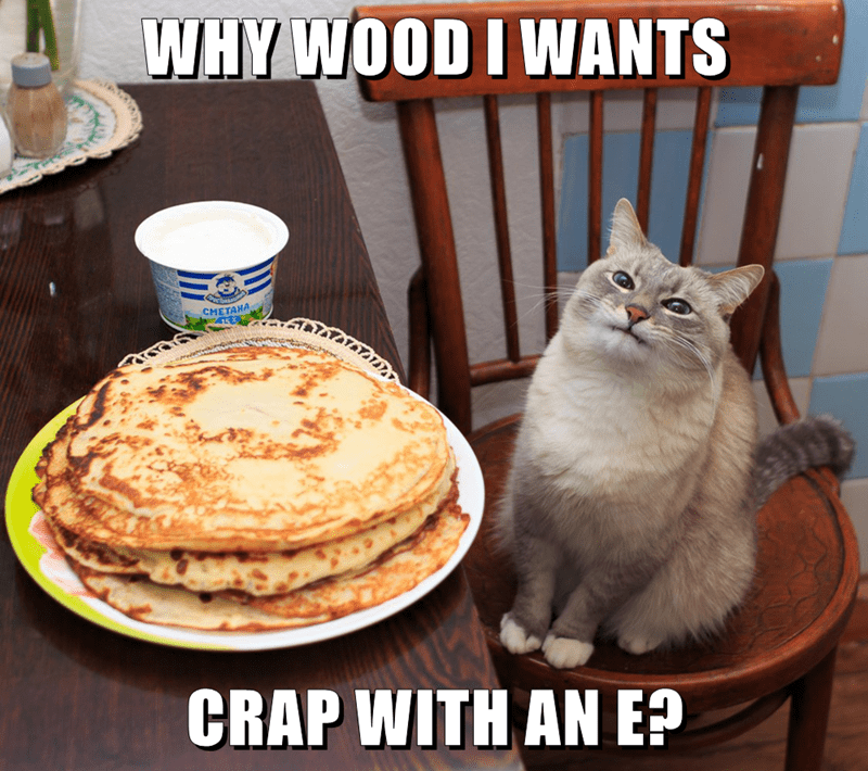 WHY WOOD I WANTS CRAP WITH AN E?