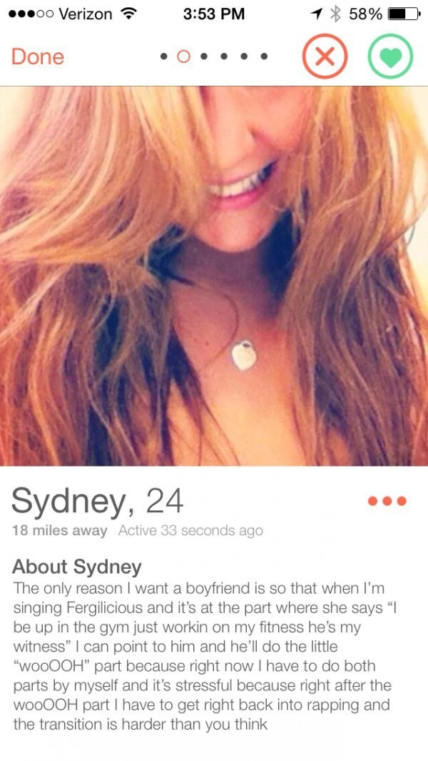 "selfie girl hair tinder Done Sydney, 24 18 miles away Active 33 seconds ago About Sydney The only reason I want a boyfriend is so that when I'm singing Fergilicious and it's at the part where she says ""I be up in the gym just workin on my fitness he's my witness"" I can point to him and he'll do the little ""WOOOOH"" part because right now I have to do both parts by myself and it's stressful because right after the WOOOOH part I have to get right back into rapping and the transition is hard"