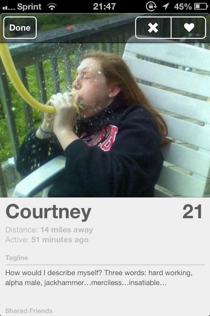 picture girl hose water spraying into mouth tinder Courtney 21 Distance: 14 miles away Active: 51 minutes ago Tagline How would I describe myself? Three words: hard working, alpha male, jackhammer...merciless...insatiable... Shared Friends