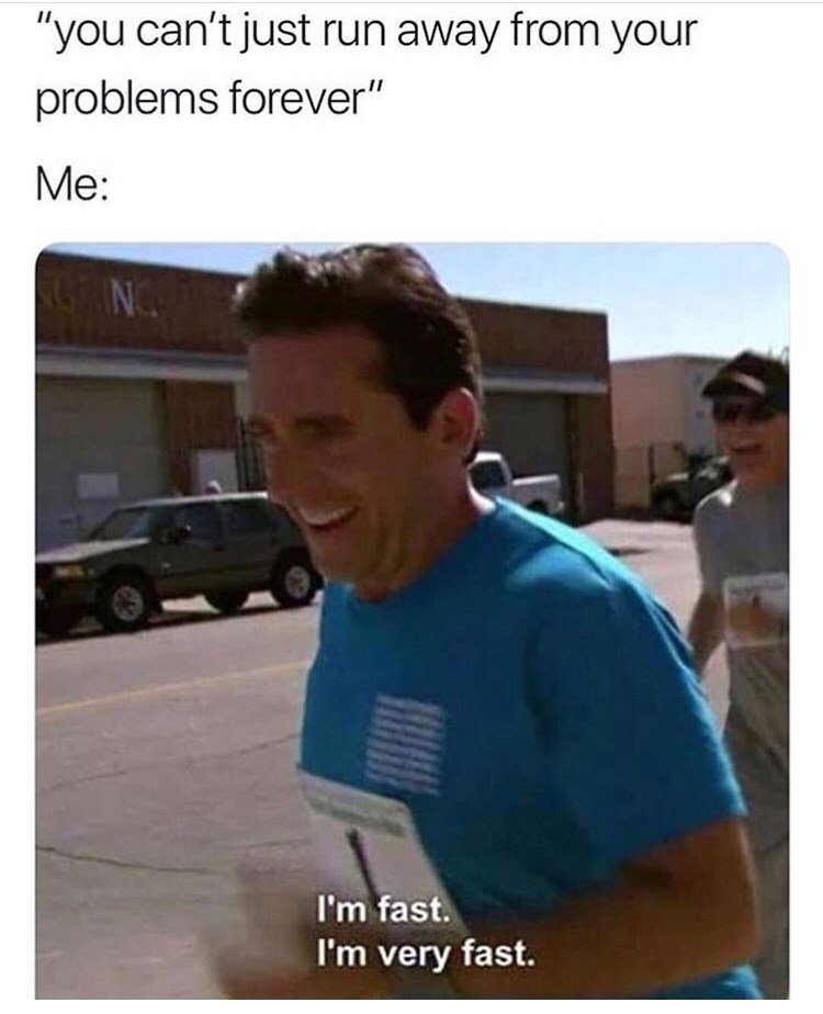 "Caption that reads, ""You can't just run away from your problems forever"" above a pic of Michael Scott running and saying, ""I'm fast, I'm very fast"""