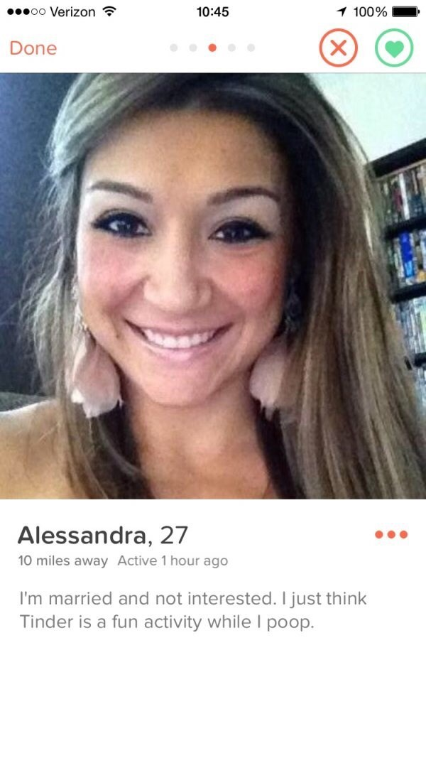 girl smiling Active 1 hour ago I'm married and not interested. I just think Tinder is a fun activity while l poop.