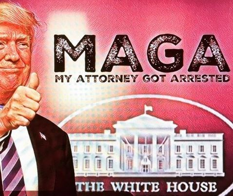"Drawing of Trump with text that reads, ""MAGA - My attorney got arrested"""