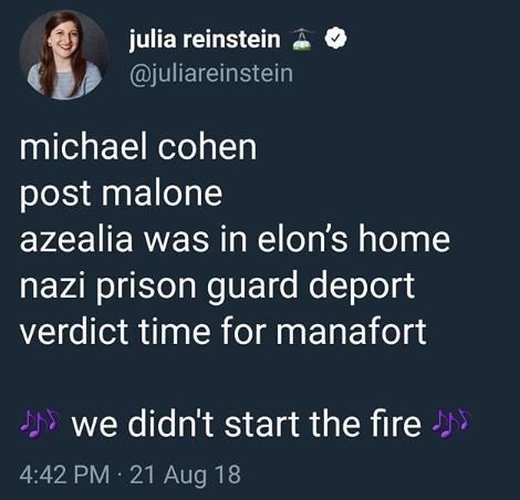 "Tweet that reads, ""Michael Cohen, Post Malone, Azealia was in Elon's home, Nazi prison guard deport, verdict time for Manafort - We didn't start the fire"""