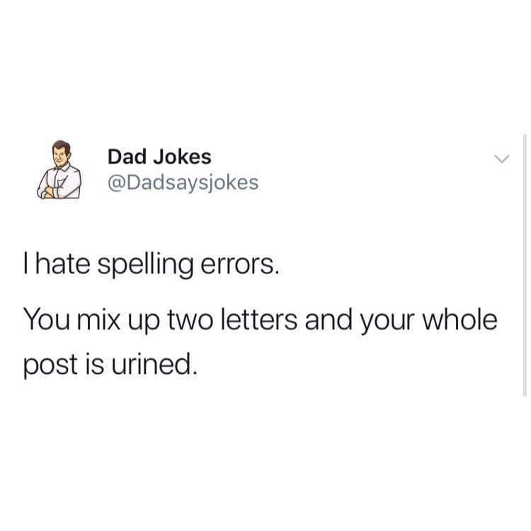 Text - Dad Jokes @Dadsaysjokes Ihate spelling errors. You mix up two letters and your whole post is urined