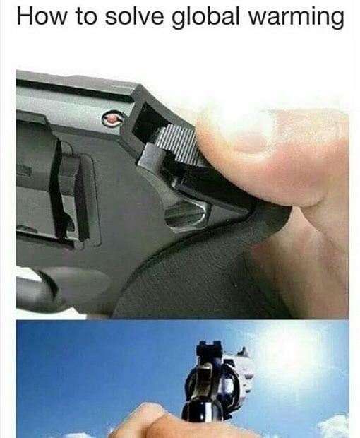 Funny meme about shooting the sun to fix global warming.
