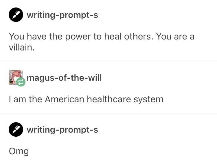 "Tumblr post where someone asks what supervillain they'd be if they had the power to heal, and someone answers ""the American healthcare system"""