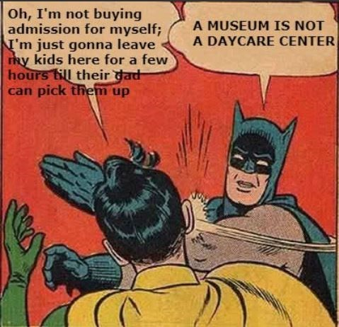 Batman slapping Robin; Robin represents parents who leave their kids in the museum and Batman says that a museum is not a daycare