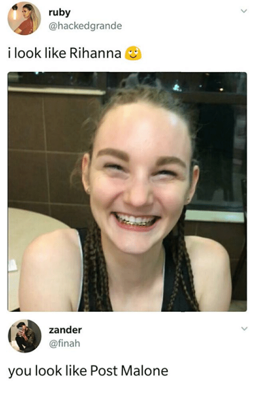 "Girl tweets photo of herself with cornrows and captions it ""I look like Rihanna;"" someone comments with, ""You look like Post Malone"""