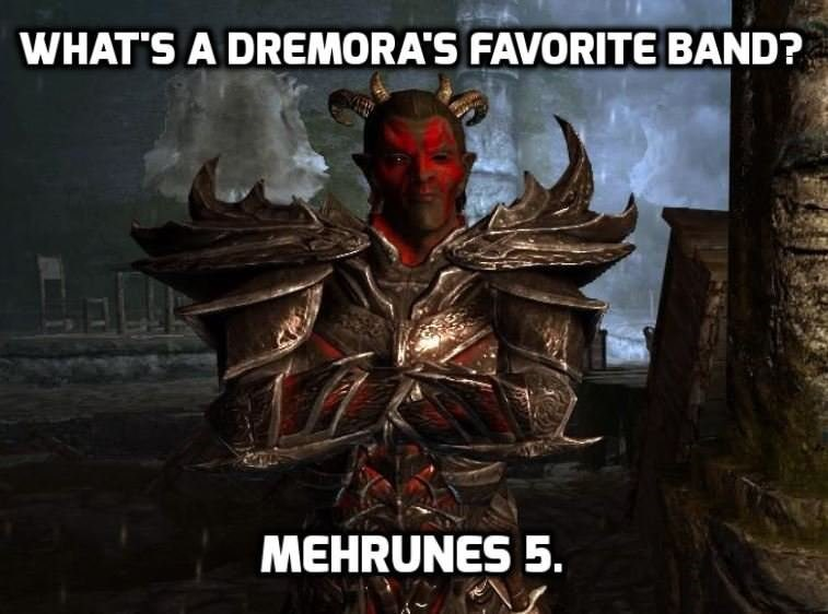 Action-adventure game - WHATS A DREMORA'S FAVORITE BAND? MEHRUNES 5