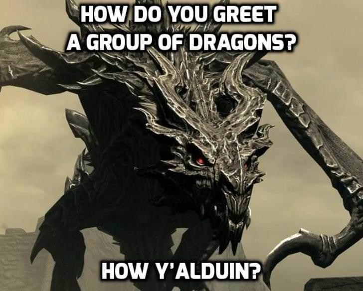 Fictional character - HOW DO YOU GREET A GROUP OF DRAGONS? HOW Y'ALDUIN?