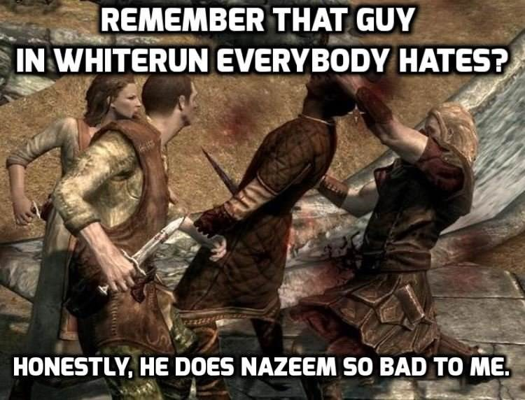 Action-adventure game - REMEMBER THAT GUY IN WHITERUN EVERYBODY HATES? HONESTLY, HE DOES NAZEEM SO BAD TO ME