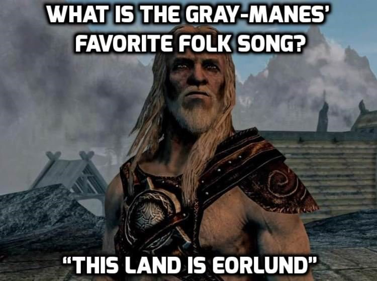 """Action-adventure game - WHAT IS THE GRAY-MANES' FAVORITE FOLK SONG? """"THIS LAND IS EORLUND"""""""