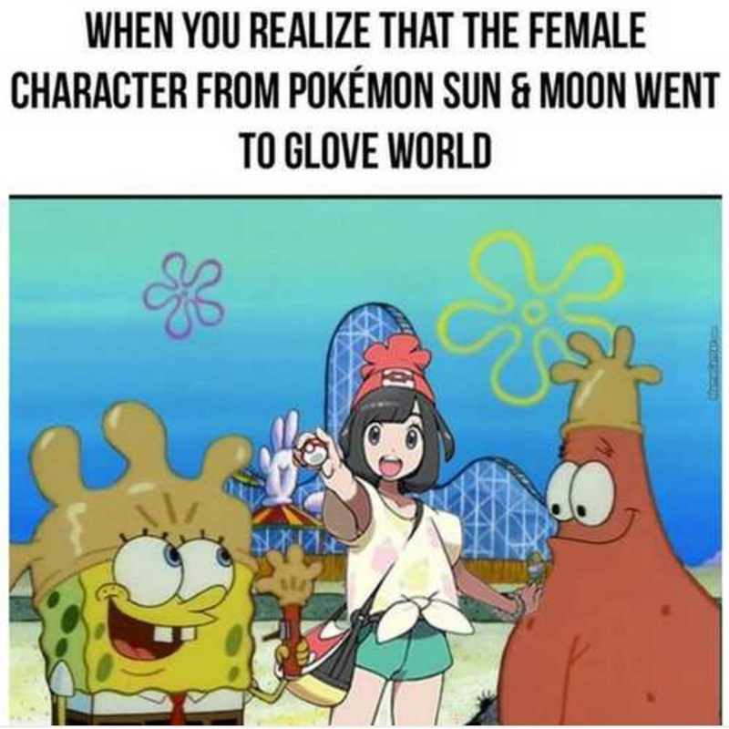 pokemon meme - Cartoon - WHEN YOU REALIZE THAT THE FEMALE CHARACTER FROM POKÉMON SUN & MOON WENT TO GLOVE WORLD