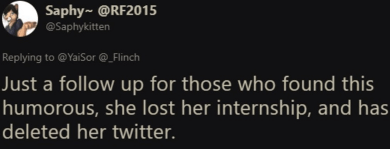 Font - Saphy~@RF2015 @Saphykitten Replying to @YaiSor @ Flinch Just a follow up for those who found this humorous, she lost her internship, and has deleted her twitter.