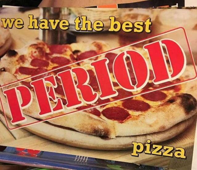 Food - we have the best PERIOD pizza