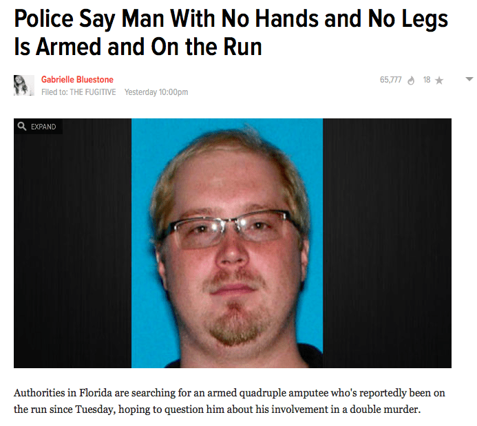 "Headline reads, ""Police say man with no hands and no legs is armed and on the run"""