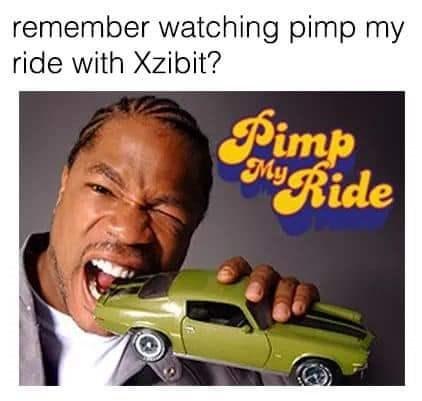 Motor vehicle - remember watching pimp my ride with Xzibit? Pimp My URide