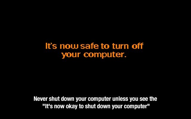 """Text - It's now safe to turn off your computer. Never shut down your computer unless you see the """"It's now okay to shut down your computer"""""""