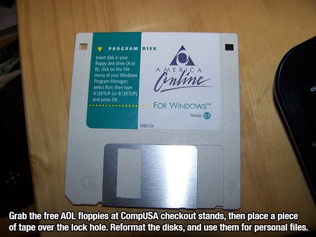 Text - PROGRAMDISK Insert disk in your floppy disk drive (A or B); click on the File menu of your Windows Program Manager select Run; then type ASETUP (or BSETUP) and press OK AMERI CA Cauline es FOR WINDOWS Yersion 2.5) 00001106 Grab the free AOL floppies at CompUSA checkout stands, then place a piece of tape over the lock hole. Reformat the disks, and use them for personal files.