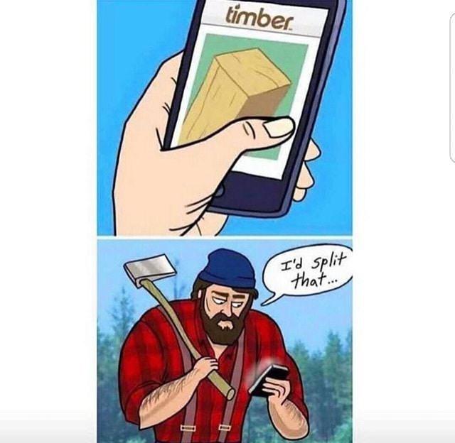 timber spliting wood app meme