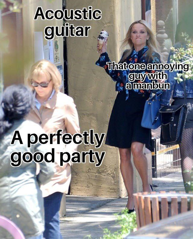 Reese Witherspoon meme of how Guy with manbun ruins a party with his Acoustic Guitar