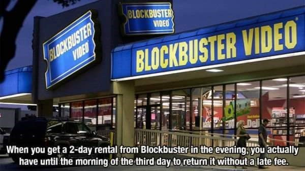 Building - BLOCKBUSTER BLOCKBUSTER VIDEO VIDEO BLOCKBUSTER VIDEO When you get a 2-day rental from Blockbuster in the evening; you actually Deli have until the morning of the third day to return it without a late fee.