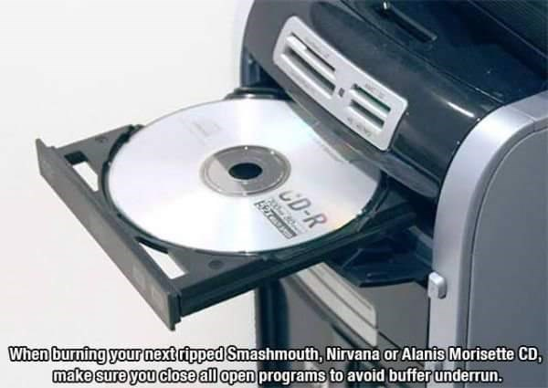 Dvd - CD-R When burning your next ripped Smashmouth, Nirvana or Alants Morisette CD, make sure you close all open programs to avoid buffer underrun.