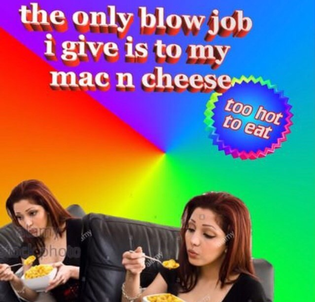 Junk food - the only blow job igive is to my mac n cheese too hot to eat my Choto my