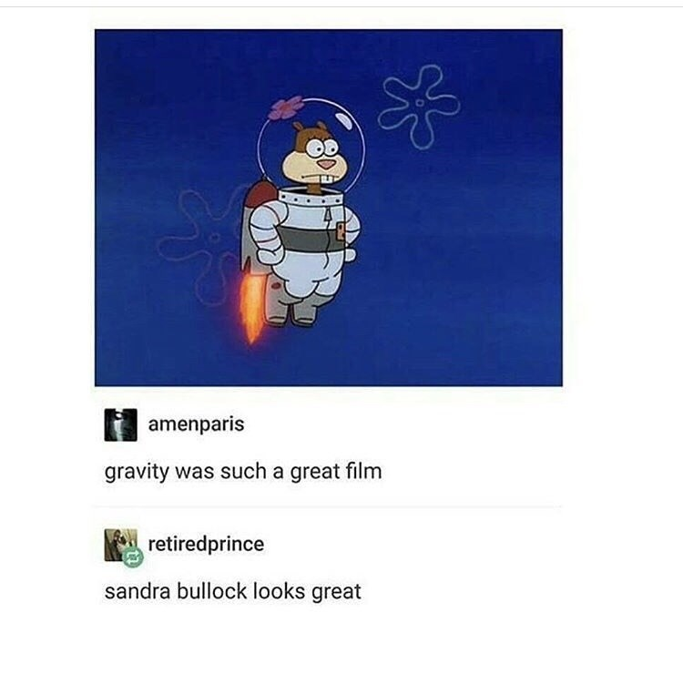 "Pic of Sandy from Spongebob flying in a space suit; Tumblr comments below that reads, ""Gravity was such a great film"" and ""Sandra Bullock looks great"""
