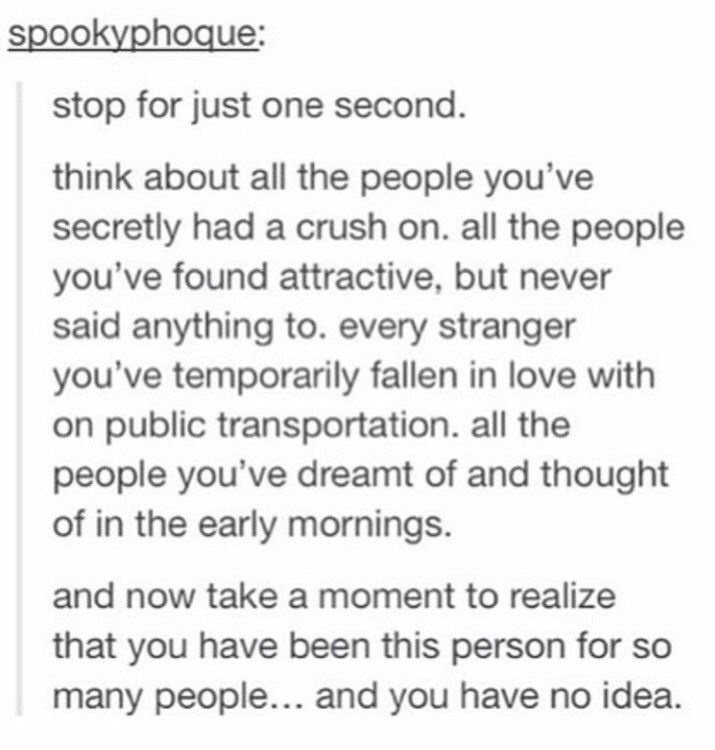 Tumblr post about how you've had secret crushes on passing people and how you're that person for so many other people