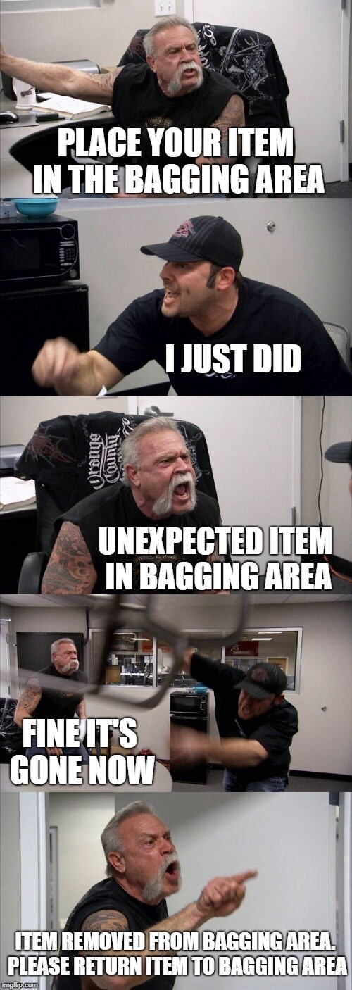 American Chopper meme about being at a self-checkout and having the machine say that there's an 'unexpected item in the bagging area'