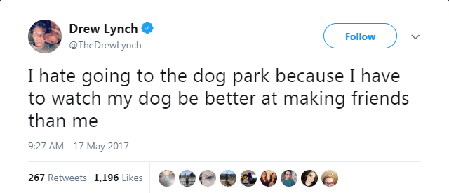 Text - Drew Lynch Follow @TheDrewLynch I hate going to the dog park because I have to watch my dog be better at making friends than me 9:27 AM - 17 May 2017 267 Retweets 1,196 Likes