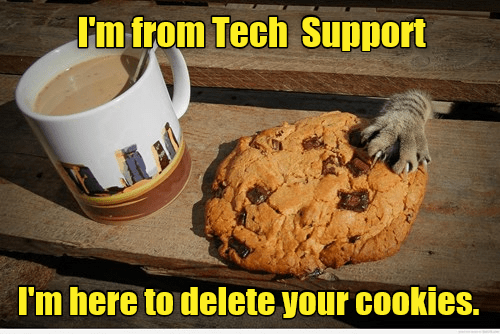 cat meme - Food - I'm from Tech Support I'm here to delete your cookies.