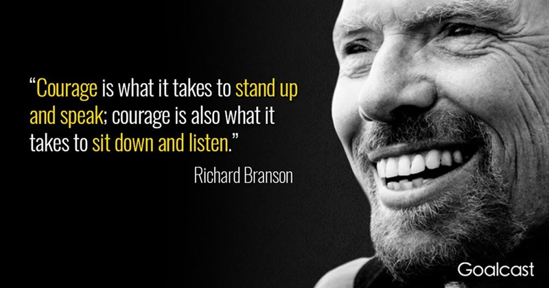 """Facial expression - """"Courage is what it takes to stand up and speak; courage is also what it takes to sit down and listen."""" Richard Branson Goalcast"""