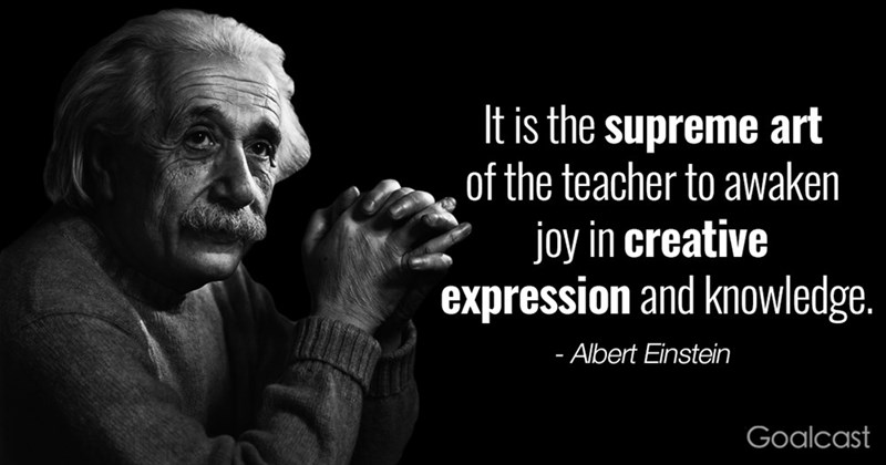 Facial expression - It is the supreme art , of the teacher to awaken joy in creative expression and knowledge. - Albert Einstein Goalcast