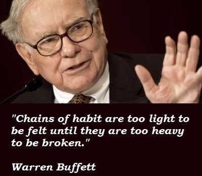 """Photo caption - """"Chains of habit are too light to be felt until they are too heavy to be broken."""" Warren Buffett"""